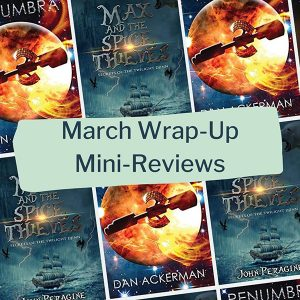 march wrapup mini reviews