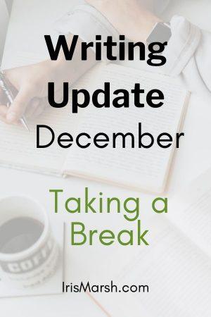 writing update december taking a break